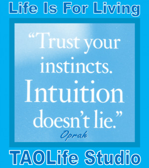 ... Trust your instincts. Intuition doesn't lie. Oprah #quote #taolife
