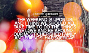 ... and be around our most cherished family and friends! Happy Friday