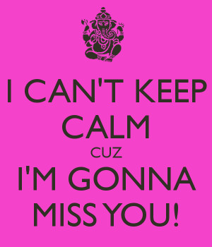 can-t-keep-calm-cuz-i-m-gonna-miss-you.png