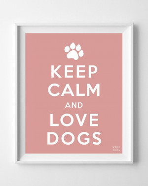 Keep Calm and Love Dogs Poster Inspirational by InkistPrints, $11.95