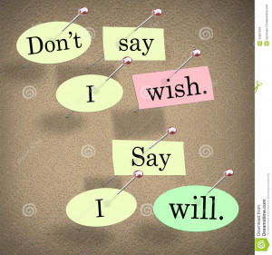 Wish, Say I Will words on a bulletin board to illustrate a positive ...