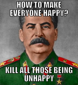Meme: Stalin - How to make everyone happy?