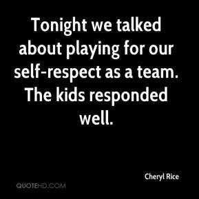 Cheryl Rice - Tonight we talked about playing for our self-respect as ...