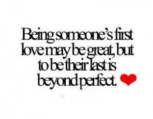 ... First Love May Be Their Last Is Beyond Perfect - Romantic Quote