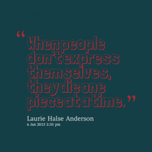 Quotes Picture: when people don't express themselves, they die one ...