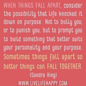 ... sometimes things fall apart so better things can fall together sandra