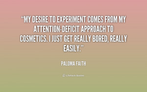 My desire to experiment comes from my attention-deficit approach to ...