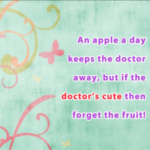 ... away, but if the doctor's cute then forget the fruit! - Quote this