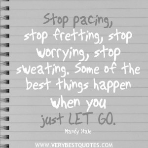 Just let go quotes stop pacing stop fretting stop worrying stop ...