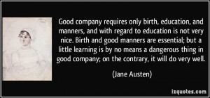 Good company requires only birth, education, and manners, and with ...