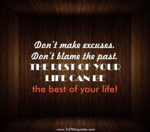 Don't make execuses. Don't blame the past. The Rest of your Life can ...