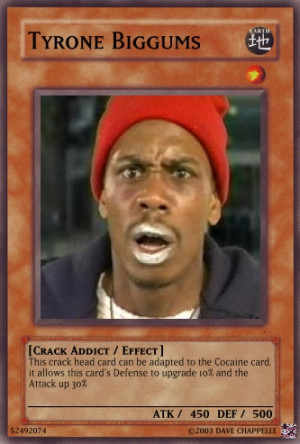 Tyrone Biggums the greatest yu-gi-oh card EVER!!!!! Combined with the ...