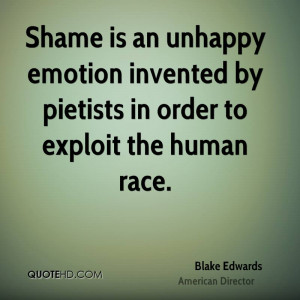 Shame is an unhappy emotion invented by pietists in order to exploit ...