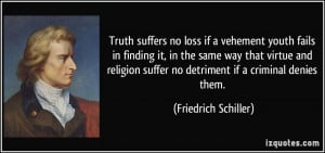 Truth suffers no loss if a vehement youth fails in finding it, in the ...