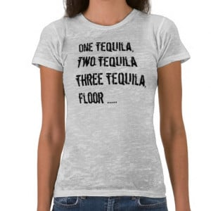 One Tequila, Two Tequila - Funny Quotes & Sayings T Shirt