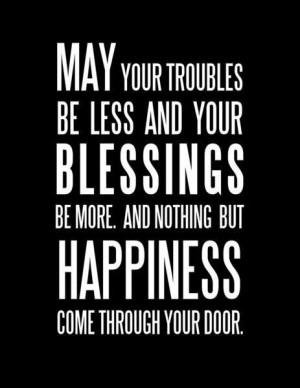 May Your Troubles Be Less And Your Blessing Be More: Quote About May ...