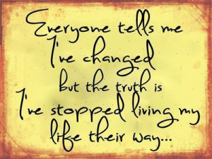 ... ve changed but the truth is i've stopped living my life their way