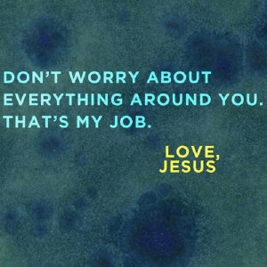 Do not worry about everything around you…