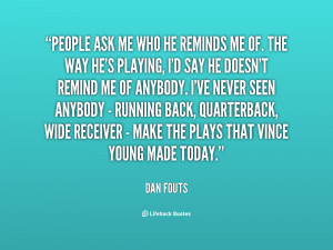 quote-Dan-Fouts-people-ask-me-who-he-reminds-me-86364.png