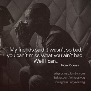 Rapper, frank ocean, quotes, sayings, miss, sad quote