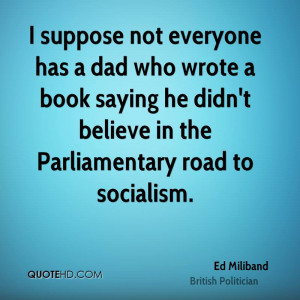 ed-miliband-ed-miliband-i-suppose-not-everyone-has-a-dad-who-wrote-a ...