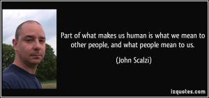 Part of what makes us human is what we mean to other people, and what ...