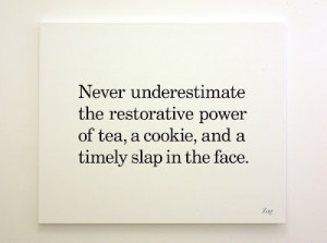 ... Power Of Tea, A Cookie, And A Timely Slap In The Face ~ Clever Quotes