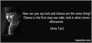 How can you say luck and chance are the same thing? Chance is the ...