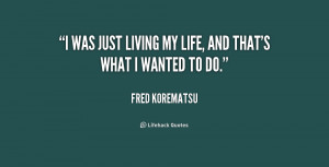 quote-Fred-Korematsu-i-was-just-living-my-life-and-191975.png