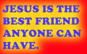 Bible Quote – Jesus is the Best Friend anyone can have
