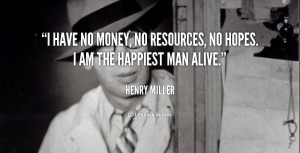 have no money, no resources, no hopes. I am the happiest man alive ...