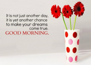 ... day, it is yet another chance to make your dreams come true. Good