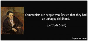 Communists are people who fancied that they had an unhappy childhood ...