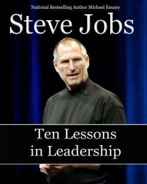 Steve Jobs: Ten Lessons in Leadership