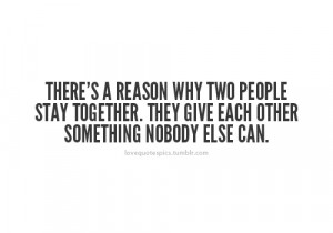 There's a reason why two people stay together. They give each other ...