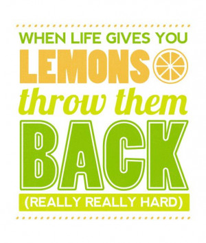 When Life Gives You Lemons, Throw Them Back Really Hard. Art Print by ...