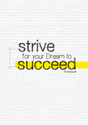 http://quotespictures.com/strive-for-your-dream-to-succeed/