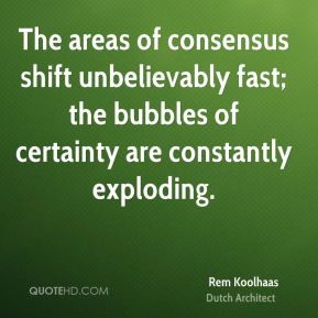 rem koolhaas rem koolhaas the areas of consensus shift unbelievably