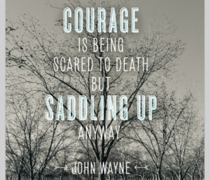 Courage-is-being-scared-to-death-but-saddling-up-anyway-courage ...