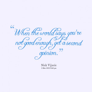 Quotes Picture: when the world says you're not good enough, get a ...