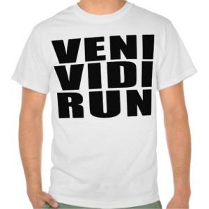 Funny Running Quotes Jokes : Veni Vidi Run Shirt