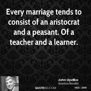 Every marriage tends to consist of an aristocrat and a peasant. Of a ...