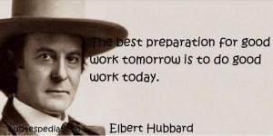 good work tomorrow is to do good work today elbert hubbard