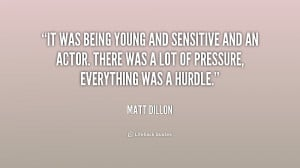 It was being young and sensitive and an actor. There was a lot of ...