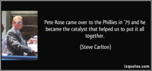 Pete Rose came over to the Phillies in '79 and he became the catalyst ...
