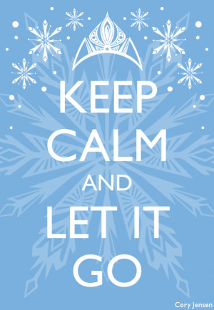 Keep Calm and Let It Go: Being Unleashed Means Letting Go!