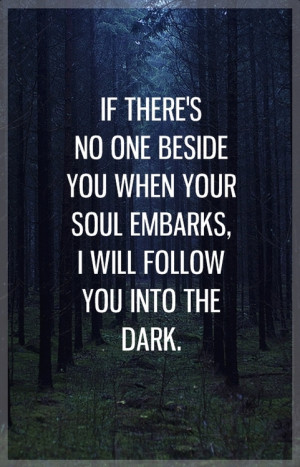 ... beside-you-when-your-soul-embarks-I-will-follow-you-into-the-dark.jpg