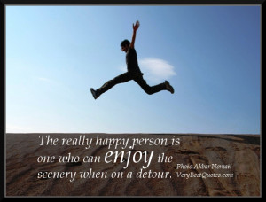 ... really happy person is one who can enjoy the scenery when on a detour