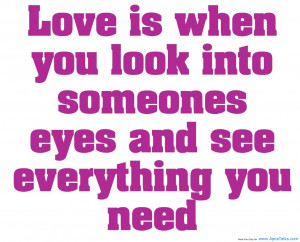 ... You Look Into Someones Eyes And See Everything You Need - Love Quote