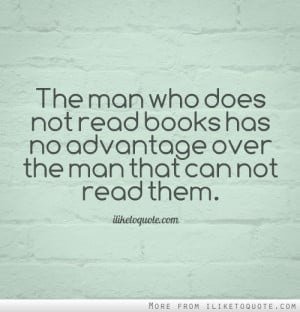 Quotes on literacy - Literacy Quote - The man who does not read books ...